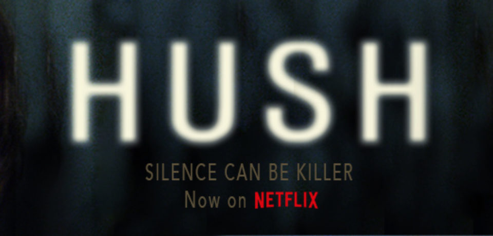 Hush (2016) – follows a deaf woman and a stalker