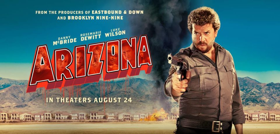 Danny McBride's ARIZONA in Theaters, VOD on Aug 24